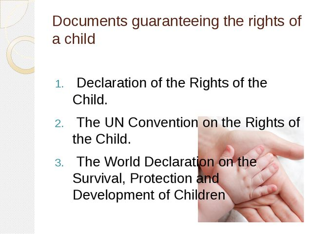 Documents guaranteeing the rights of a child Declaration of the Rights of the...