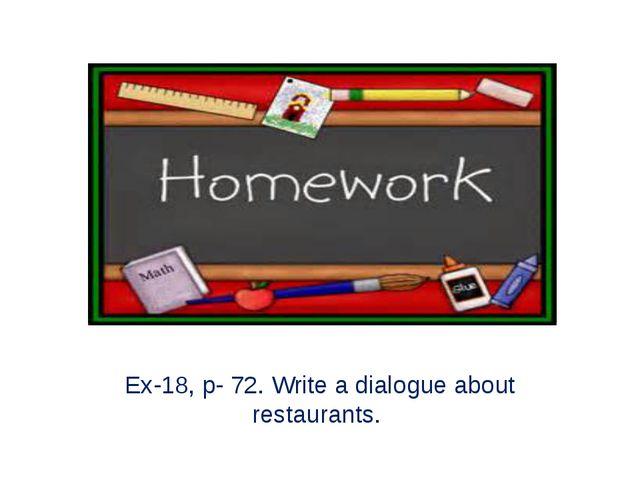 Ex-18, p- 72. Write a dialogue about restaurants.