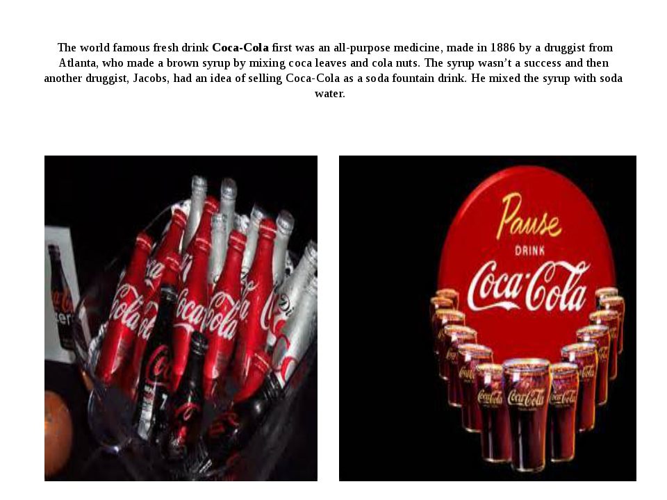 The world famous fresh drink Coca-Cola first was an all-purpose medicine, ma...