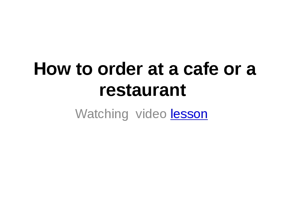 How to order at a cafe or a restaurant Watching video lesson