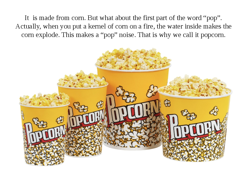 "It is made from corn. But what about the first part of the word ""pop"". Actual..."