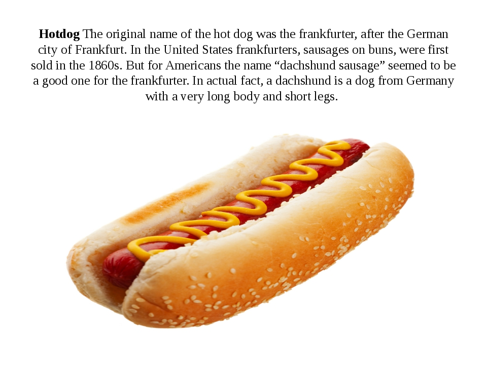 Hotdog The original name of the hot dog was the frankfurter, after the German...