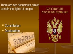 There are two documents, which contain the rights of people: Constitution Dec