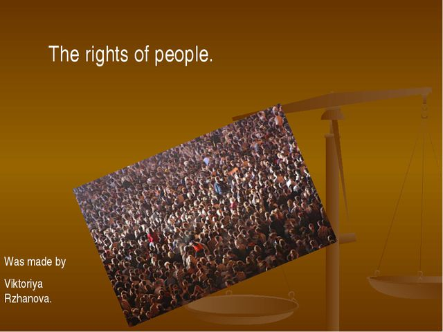 The rights of people. Was made by Viktoriya Rzhanova.
