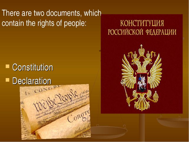 There are two documents, which contain the rights of people: Constitution Dec...