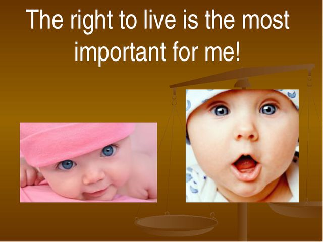 The right to live is the most important for me!