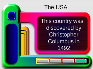 This country was discovered by Christopher Columbus in 1492 The USA
