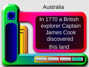 In 1770 a British explorer Captain James Cook discovered this land Australia