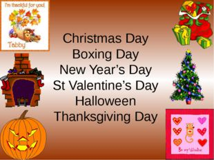 Christmas Day Boxing Day New Year's Day St Valentine's Day Halloween Thanksg