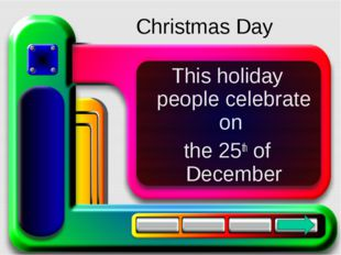 This holiday people celebrate on the 25th of December Christmas Day
