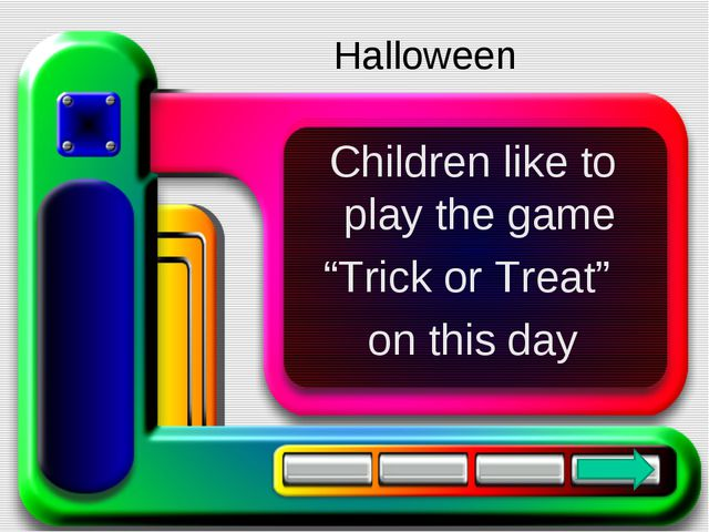 "Children like to play the game ""Trick or Treat"" on this day Halloween"