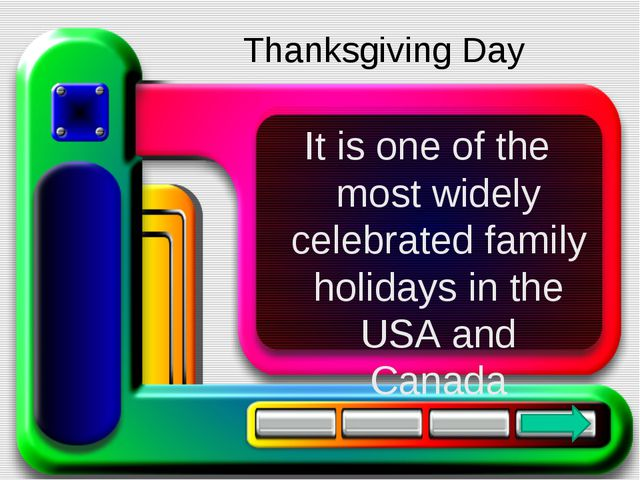 It is one of the most widely celebrated family holidays in the USA and Canada...