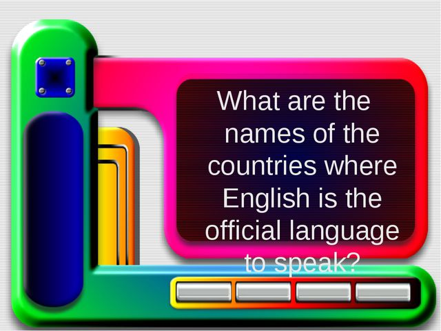 What are the names of the countries where English is the official language to...