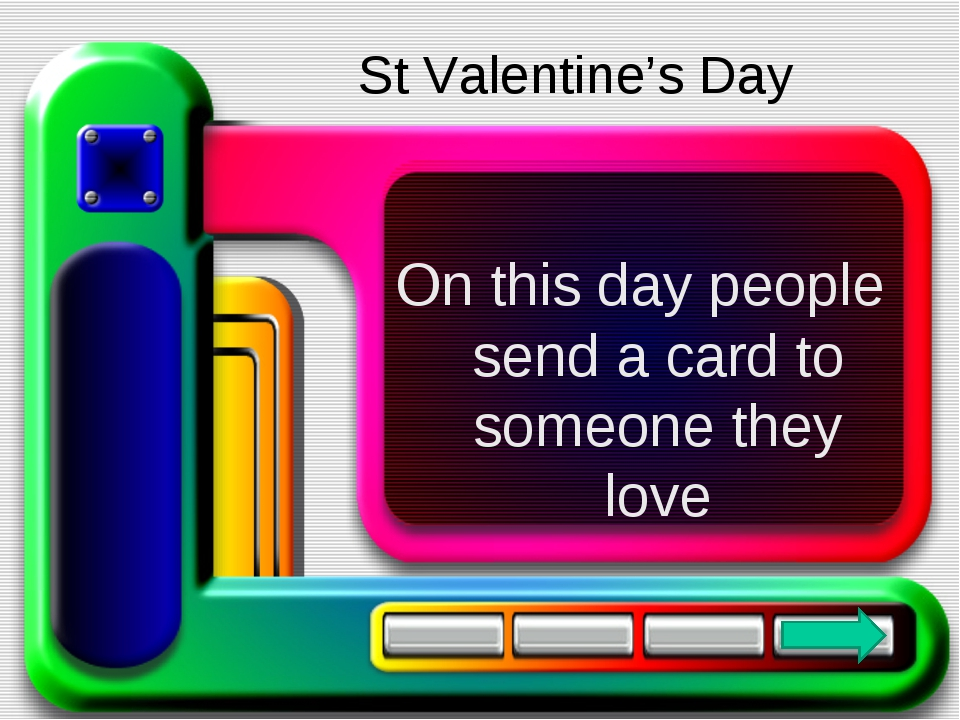 On this day people send a card to someone they love St Valentine's Day