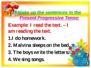 Make up the sentences in the Present Progressive Tense: Example: I read the t