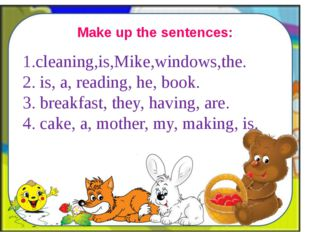 Make up the sentences: 1.cleaning,is,Mike,windows,the. 2. is, a, reading, he,