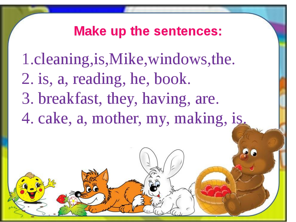 Make up the sentences: 1.cleaning,is,Mike,windows,the. 2. is, a, reading, he,...