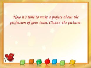 Now it's time to make a project about the profession of your team. Choose th