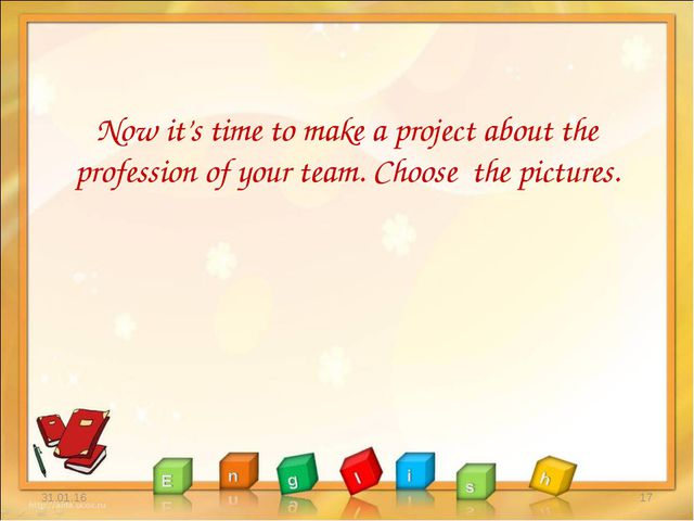 Now it's time to make a project about the profession of your team. Choose th...
