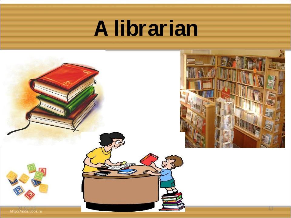 A librarian * *