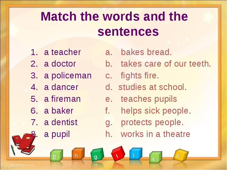 Match the words and the sentences a teacher a doctor a policeman a dancer a f...