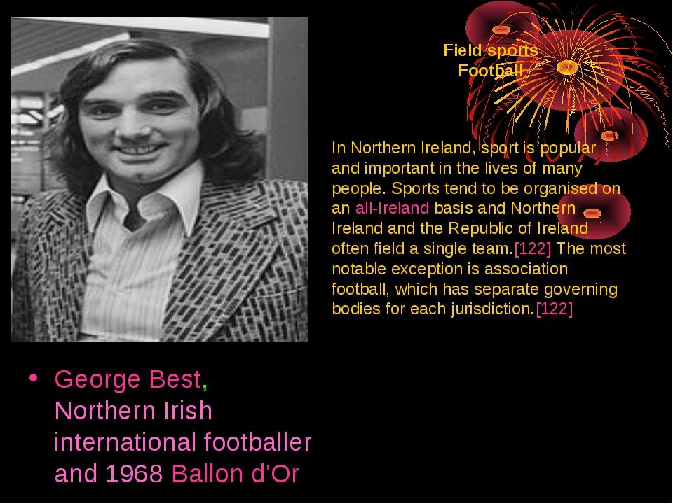 George Best, Northern Irish international footballer and 1968 Ballon d'Or Fi...