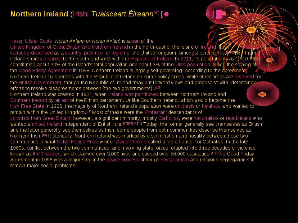 Northern Ireland (Irish: Tuaisceart Éireann[6] [ˈt̪ˠuəʃcəɾˠt̪ˠ ˈeːɾʲən̪ˠ]( l...