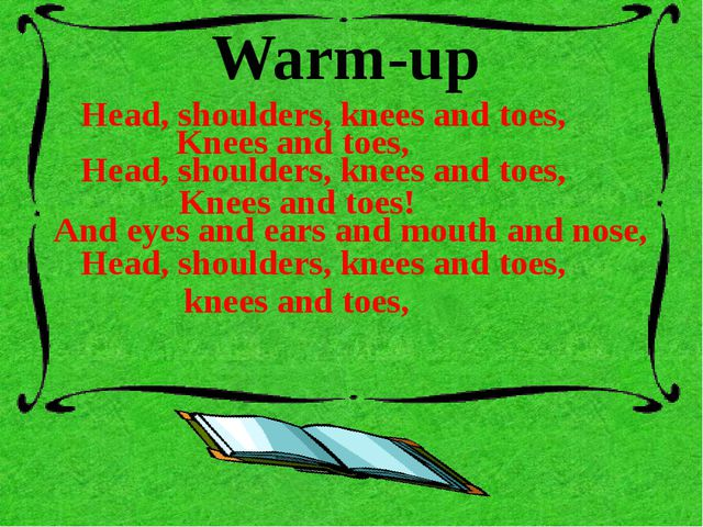 Warm-up Head, shoulders, knees and toes, Knees and toes, Head, shoulders, kne...