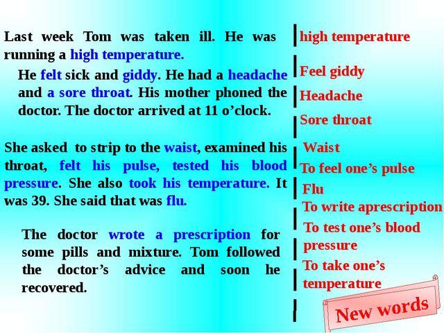 Last week Tom was taken ill. He was running a high temperature. He felt sick...