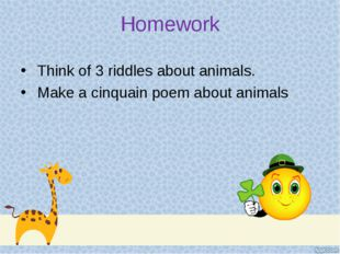 Homework Think of 3 riddles about animals. Make a cinquain poem about animals