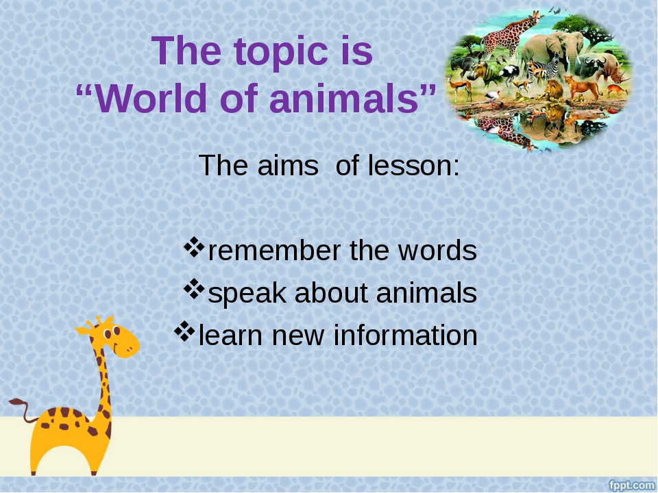 "The topic is ""World of animals"" The aims of lesson: remember the words speak..."