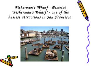 "Fisherman's Wharf - District ""Fisherman's Wharf"" - one of the busiest attract"