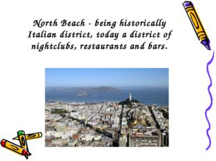 North Beach - being historically Italian district, today a district of nightc
