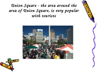 Union Square - the area around the area of ​​Union Square, is very popular wi