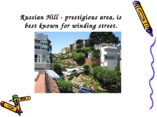 Russian Hill - prestigious area, is best known for winding street.