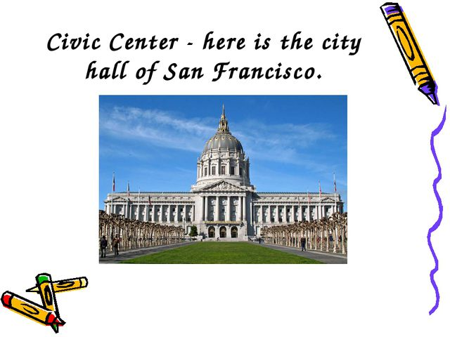 Civic Center - here is the city hall of San Francisco.