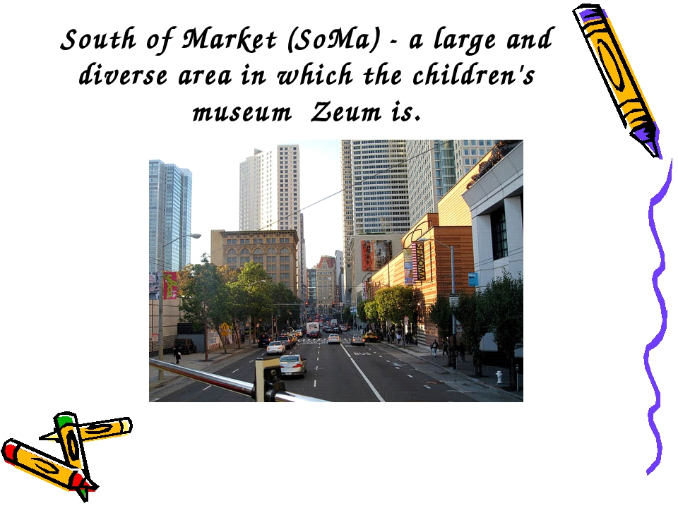 South of Market (SoMa) - a large and diverse area in which the children's mus...