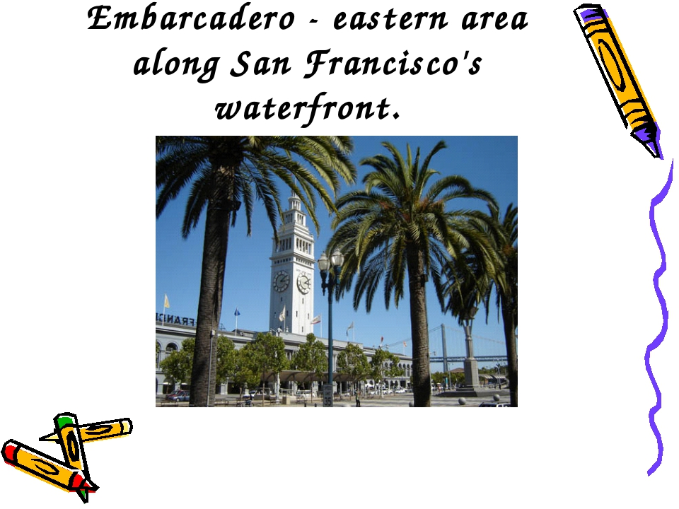 Embarcadero - eastern area along San Francisco's waterfront.