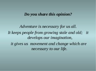Do you share this opinion? Adventure is necessary for us all. It keeps people