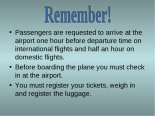 Passengers are requested to arrive at the airport one hour before departure t