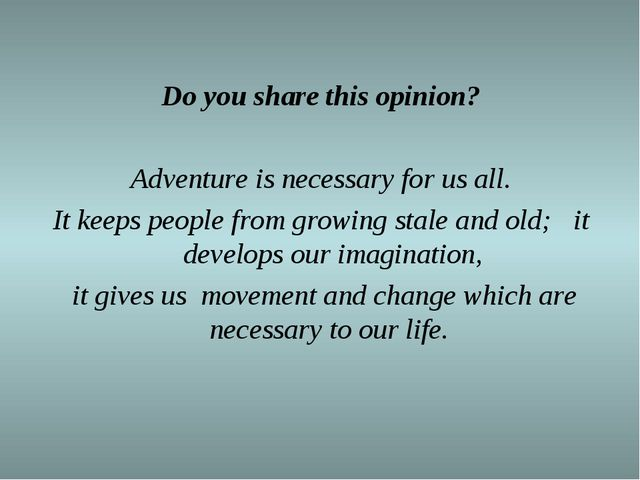 Do you share this opinion? Adventure is necessary for us all. It keeps people...