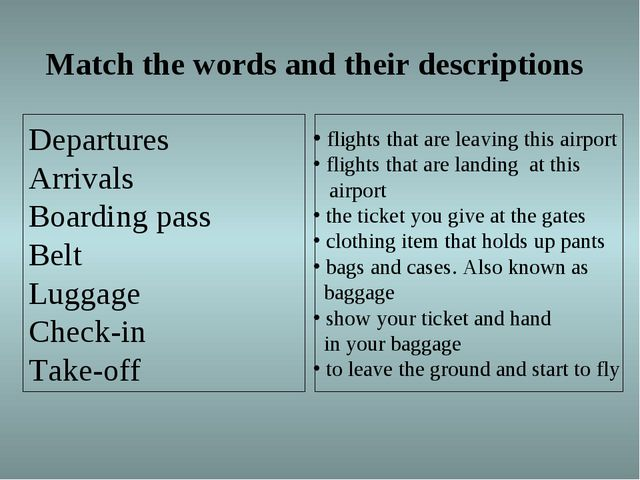 Match the words and their descriptions  Departures Arrivals Boarding pass Be...