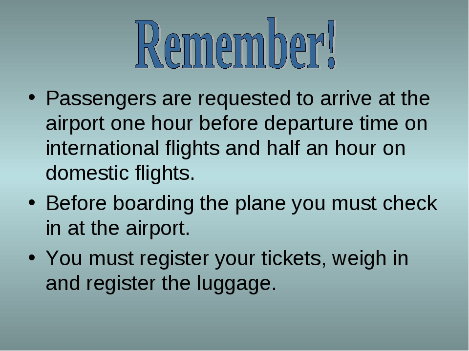 Passengers are requested to arrive at the airport one hour before departure t...