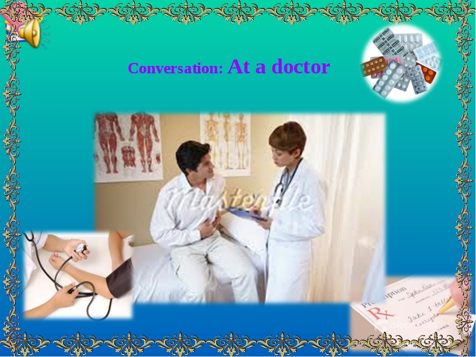 Conversation: At a doctor Ашық сабақтар