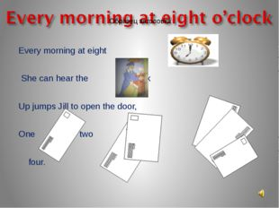Every morning at eight She can hear the knock Up jumps Jill to open the door,