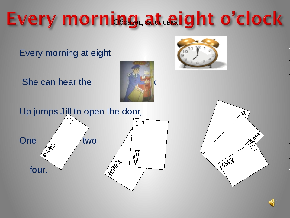 Every morning at eight She can hear the knock Up jumps Jill to open the door,...