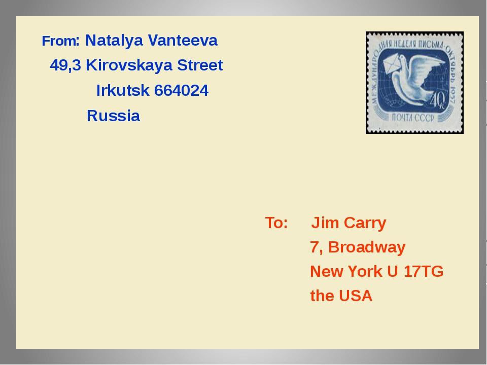 From:NatalyaVanteeva 49,3KirovskayaStreet Irkutsk 664024 Russia To:Jim Carry...