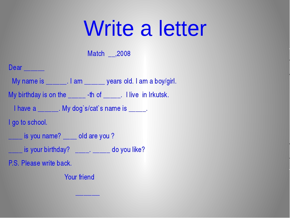 Write a letter  Match __,2008 Dear ______ My name is ______. I am ______ yea...