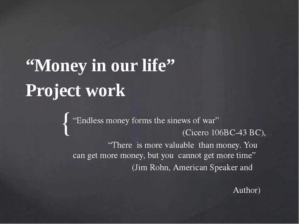 """Money in our life"" Project work ""Endless money forms the sinews of war"" (Cic..."