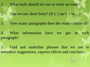1.	What style should we use to write an essay? 2.	Can we use short form? (It'